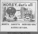 """Honey, dats all."" North Dakota Beekeepers' Association"